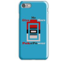 Give me more pokepower iPhone Case/Skin