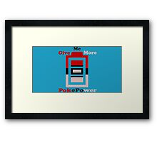 Give me more pokepower Framed Print