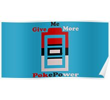 Give me more pokepower Poster
