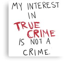 My Interest In True Crime is Not a Crime Canvas Print