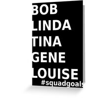 Bob's Burgers Squad Goals in white Greeting Card