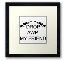Drop AWP My Friend Framed Print