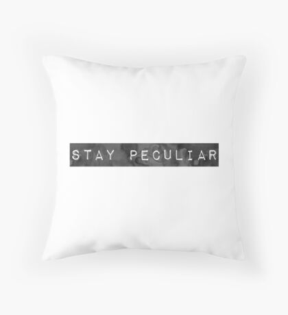 Stay Peculiar - Quote Throw Pillow