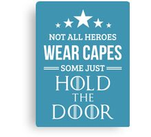 Not All Heroes Wear Capes, Some Just Hold the Door in Blue Canvas Print