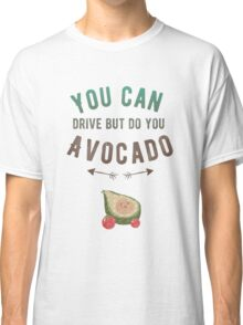 Do You Avocado Classic T-Shirt