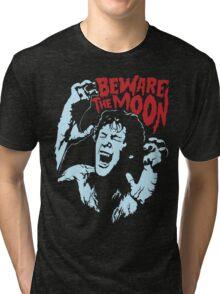 Beware The Moon Tri-blend T-Shirt