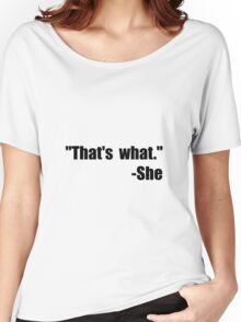 That's What She Said Women's Relaxed Fit T-Shirt