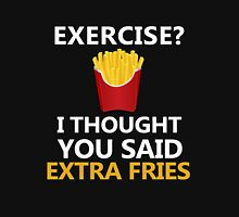 Food Fries / Exercise I thought you said Extra fries Unisex T-Shirt