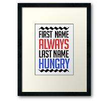 First name is always last name Hungry Framed Print
