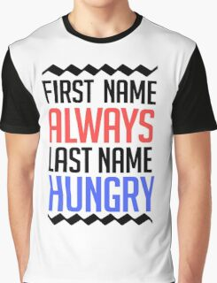 First name is always last name Hungry Graphic T-Shirt