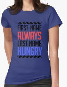 First name is always last name Hungry Womens Fitted T-Shirt