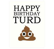Happy Birthday Turd! Art Print