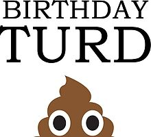 Happy Birthday Turd! by Rebecca Wakefield