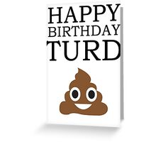 Happy Birthday Turd! Greeting Card