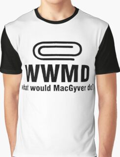 What Would MacGyver Do WWMD Graphic T-Shirt
