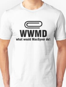 What Would MacGyver Do WWMD Unisex T-Shirt