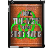 Toxic Waste = Super Powers iPad Case/Skin