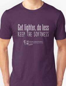 Get lighter, do less Keep the softness t-shirt Unisex T-Shirt