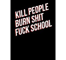 Kill people burn shit fuck school Photographic Print