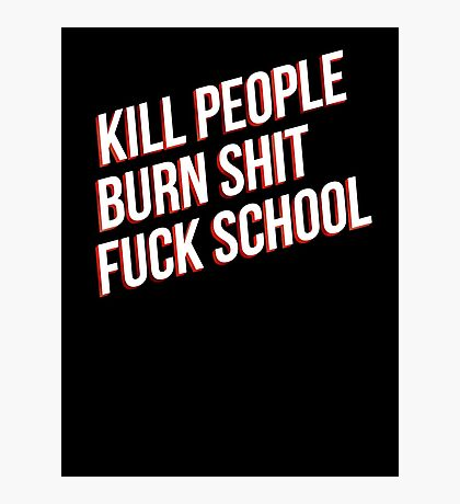 Kill people burn shit fuck school Photographic Print