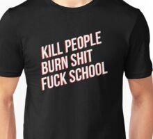 Kill people burn shit fuck school T-Shirt