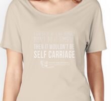 I guess if he (The Horse) Didn't do it himself Then it wouldn't be Self carriage t-shirt Women's Relaxed Fit T-Shirt