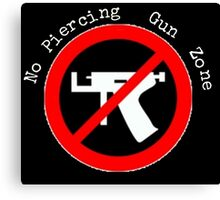 No Piercing Gun Zone! Canvas Print