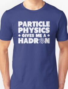 Funny Particle Physics Gives Me A Hadron Unisex T-Shirt