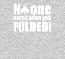 Funny Poker Game - No One Cares what you folded Unisex T-Shirt