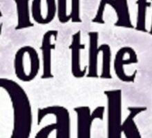 Are You Afraid Of The Dark? Sticker