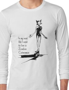 In my next life I want to be a catwoman zombie Long Sleeve T-Shirt