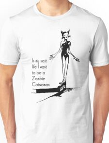 In my next life I want to be a catwoman zombie Unisex T-Shirt
