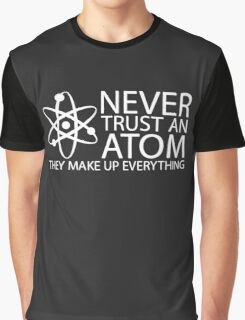 never trust an atom funny science Graphic T-Shirt