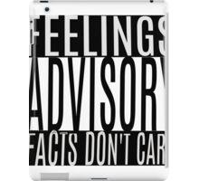 Feelings Advisory - Facts Don't Care iPad Case/Skin