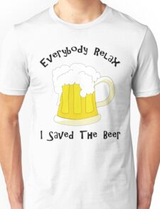 Funny Everybody Relax I Saved The Beer Unisex T-Shirt