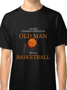 Never Underestimate Old Man With Basketball Classic T-Shirt
