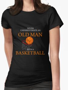 Never Underestimate Old Man With Basketball Womens Fitted T-Shirt