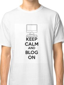 Keep calm and blog on Classic T-Shirt