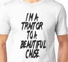 Traitor to a Beautiful Cause Unisex T-Shirt