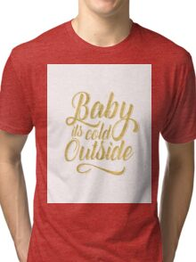 Baby its cold outside-Gold Tri-blend T-Shirt