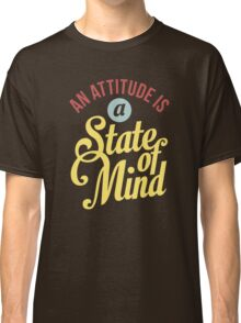 An Attitude is a State of Mind - Typography Art Classic T-Shirt
