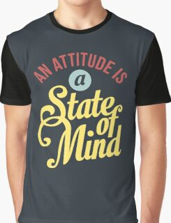 An Attitude is a State of Mind - Typography Art Graphic T-Shirt