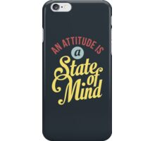 An Attitude is a State of Mind - Typography Art iPhone Case/Skin