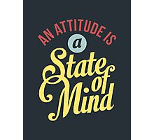 An Attitude is a State of Mind - Typography Art Photographic Print