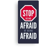 Stop Being Afraid of Being Afraid - Typography Art Canvas Print