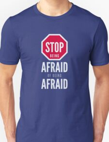 Stop Being Afraid of Being Afraid - Typography Art Unisex T-Shirt