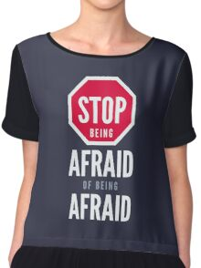 Stop Being Afraid of Being Afraid - Typography Art Chiffon Top