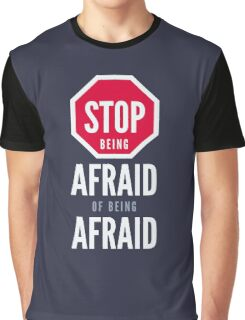 Stop Being Afraid of Being Afraid - Typography Art Graphic T-Shirt