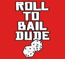 Roll To Bail Dude by draculaalucard1