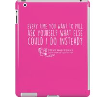 Every time you want to pull ask yourself what else could I do instead? t-shirt iPad Case/Skin